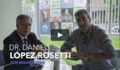 Dr. Daniel López Rosetti - Entrevista