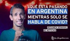 ¿Qué está pasando en Argentina mientras solo se habla de COVID? - Resumen #17 en Un País Generoso