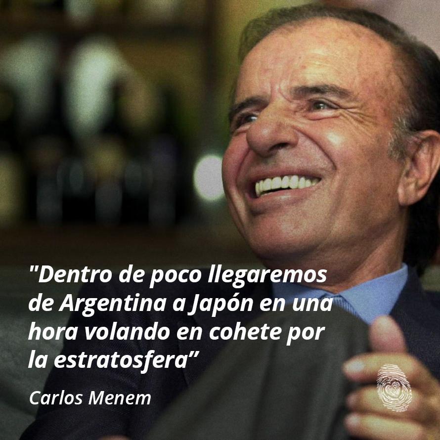 """13. """"Dentro de poco llegaremos de Argentina a Japón en una hora volando en cohete por la estratósfera"""" - Carlos-Menem - Frases y Populares Argentina"""