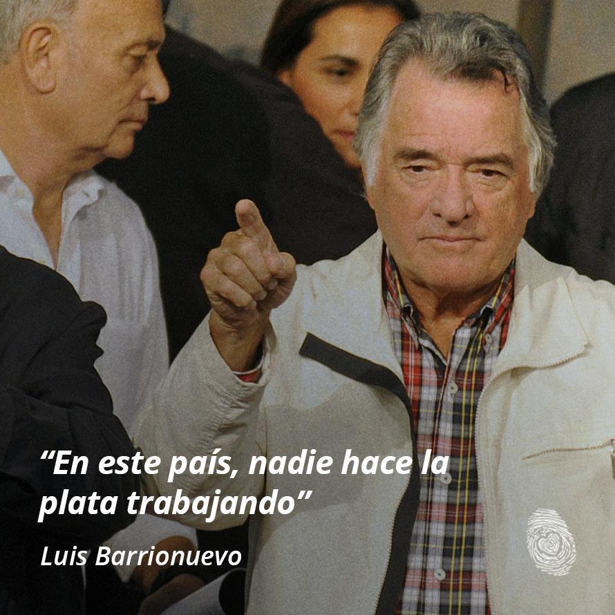"""14. """"En este país nadie hace la plata trabajando"""" - Luis-Barrionuevo - Frases y Populares Argentina"""