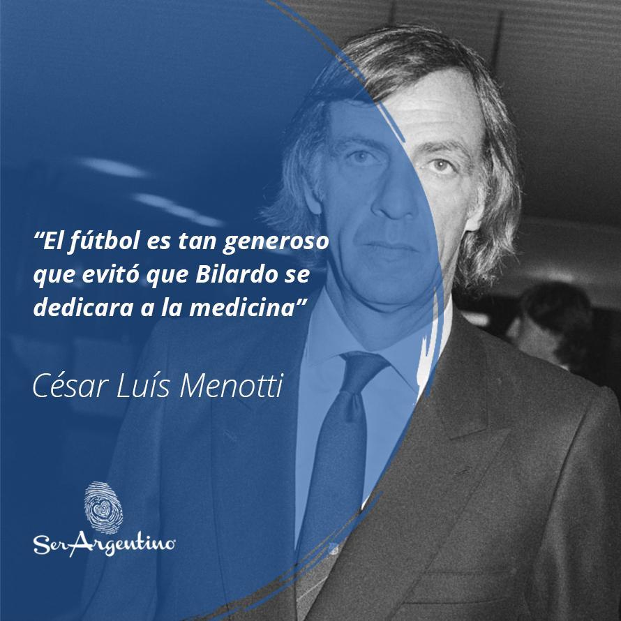 """41.""""El futbol es tan generoso que evitó que Bilardo se dedique a la medicina"""" - Cesar-Luis-Menotti - Frases y Populares Argentina"""